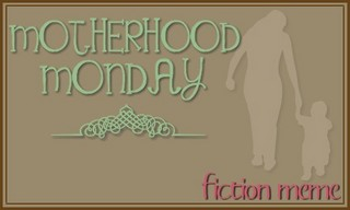 Motherhood Monday Fiction Meme